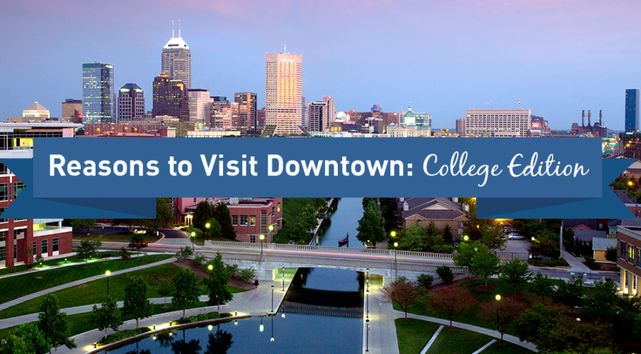 Reasons to Visit Downtown: College Edition